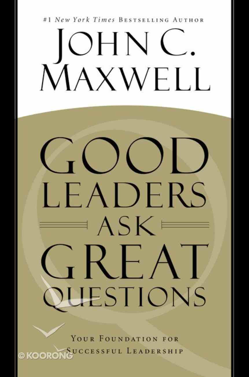 Good Leaders Ask Great Questions Hardback