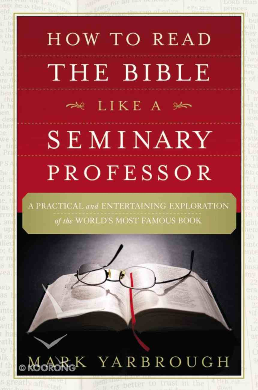 How to Read the Bible Like a Seminary Professor Paperback