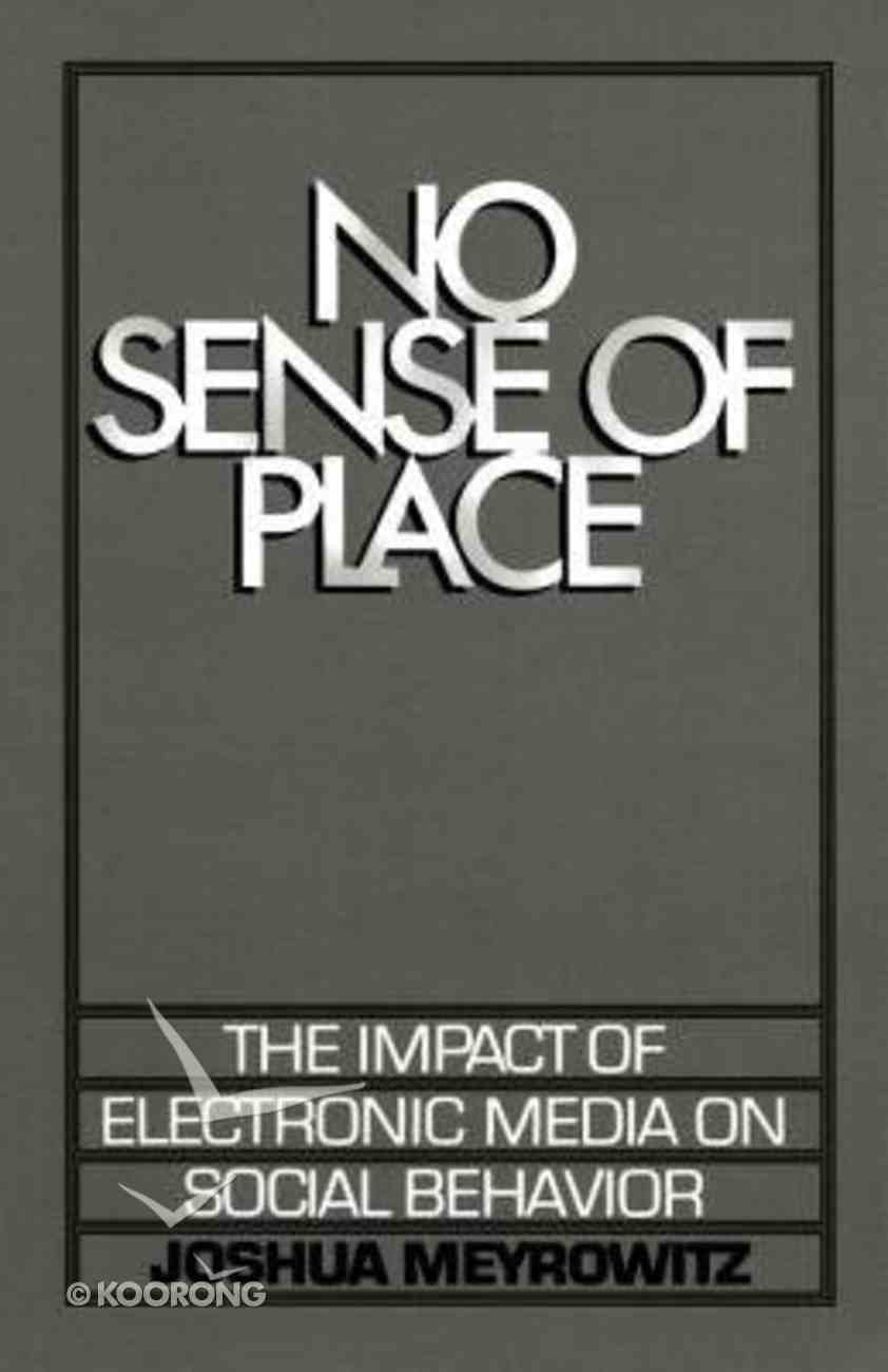 No Sense of Place: The Impact of Electronic Media on Social Behavior Paperback
