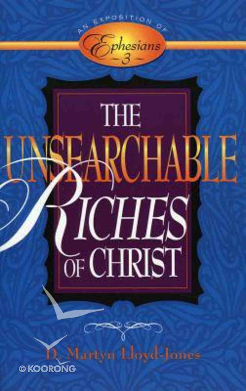 Unsearchable Riches of Christ: Exposition of Ephesians 3 Paperback