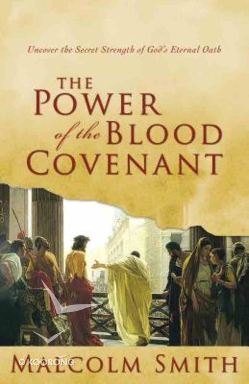 The Power of the Blood Covenant: Uncover the Secret Strength of God's Eternal Oath Paperback