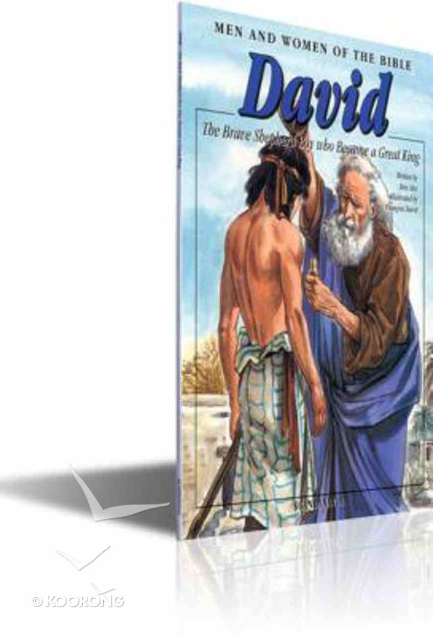David - the Brave Shepherd Boy Who Became a Great King (Men And Women Of The Bible Series) Paperback
