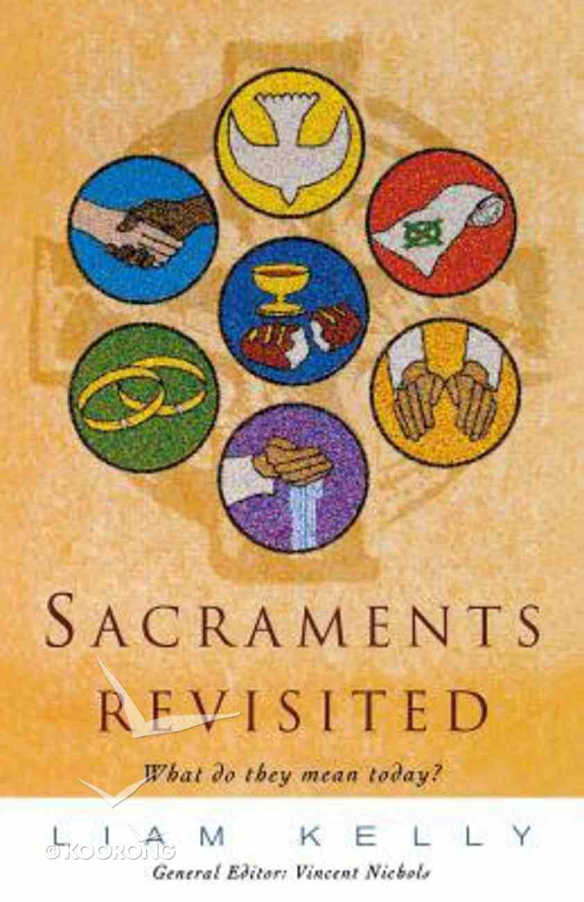 Sacraments Revisited: What Do They Do Today? What Do They Mean Today? Paperback