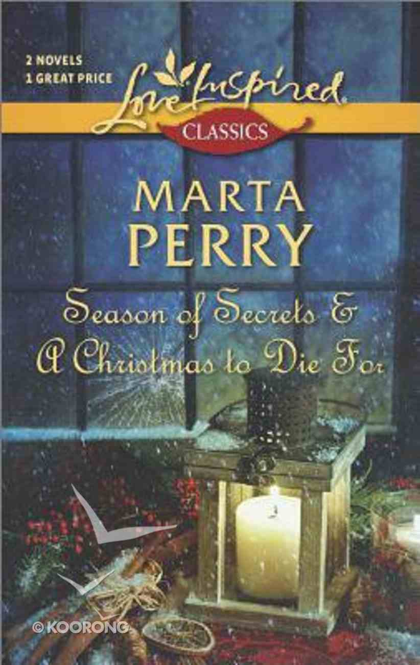 Season of Secrets/A Christmas to Die For (Love Inspired Classic 2 Books In 1 Series) Mass Market