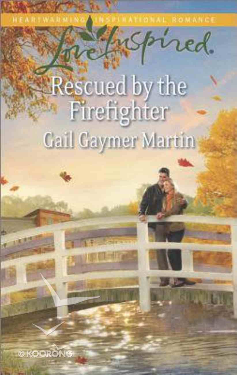 Rescued By the Firefighter (Love Inspired Series) Mass Market