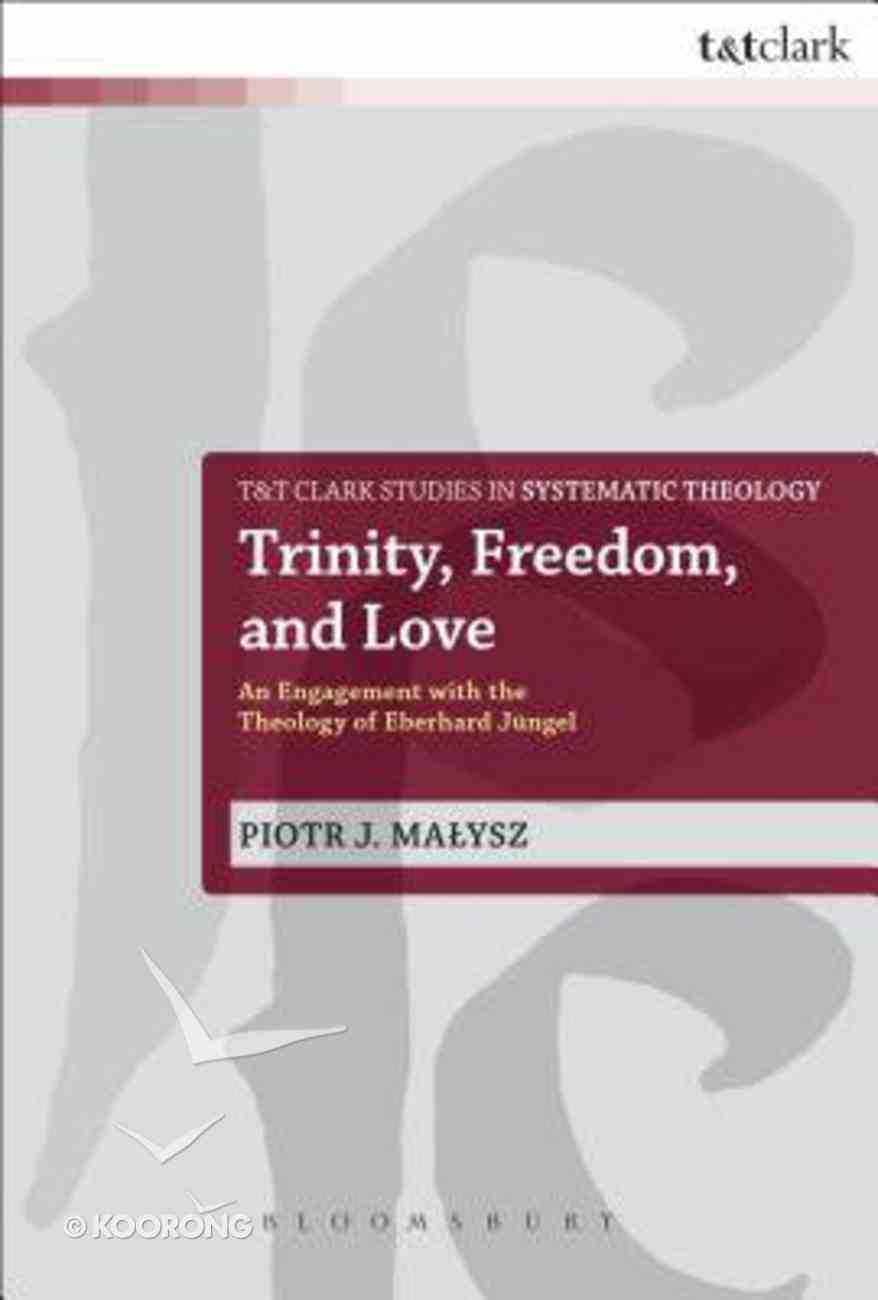 Trinity, Freedom and Love (T&t Clark Studies In Systematic Theology Series) Paperback