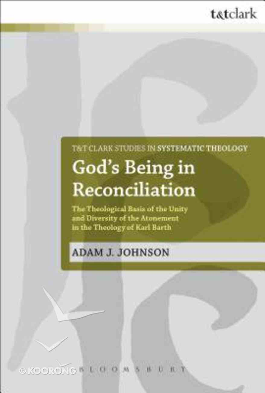 God's Being in Reconciliation (T&t Clark Studies In Systematic Theology Series) Paperback