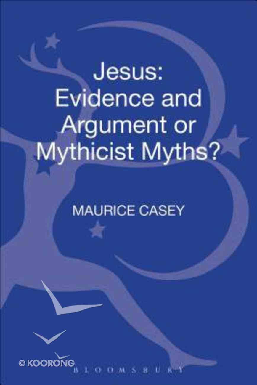 Jesus: Evidence and Argument Or Mythicist Myths? Hardback