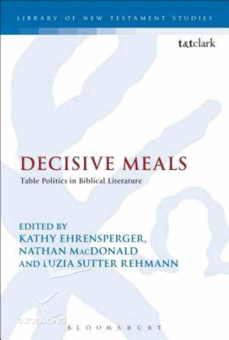 Decisive Meals (Library Of New Testament Studies Series) Paperback