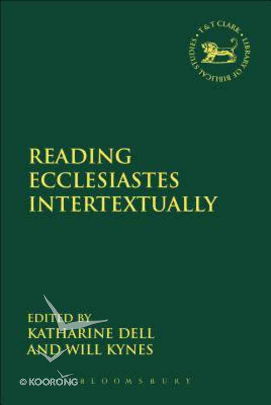Reading Ecclesiastes Intertextually (Library Of Hebrew Bible/old Testament Studies Series) Hardback