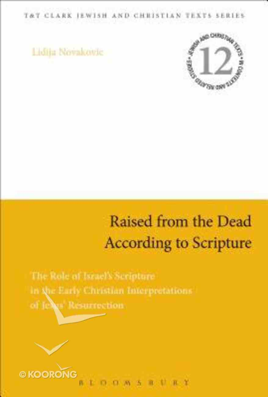 Raised From the Dead According to Scripture (Jewish & Christian Texts In Context & Related Studies Series) Paperback
