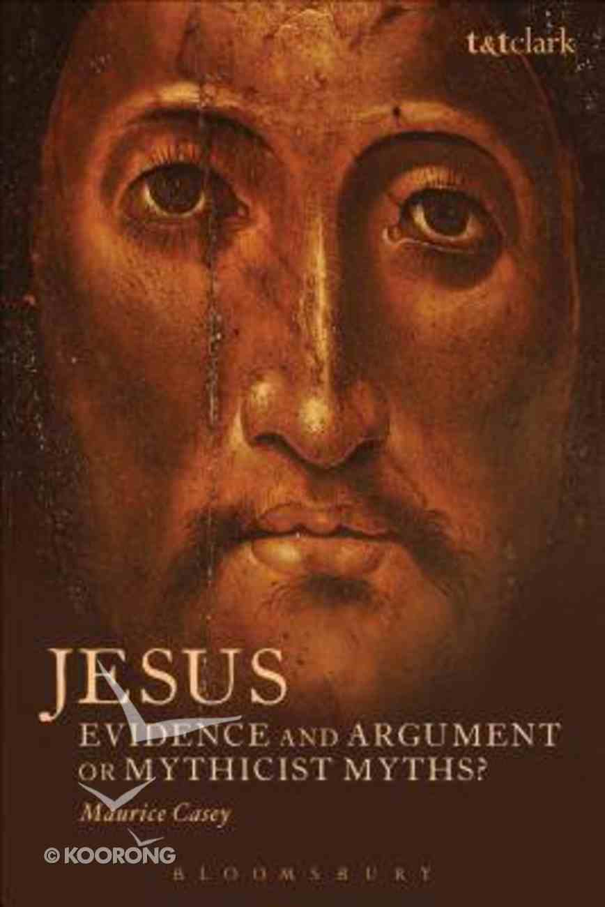 Jesus: Evidence and Argument Or Mythicist Myths? Paperback