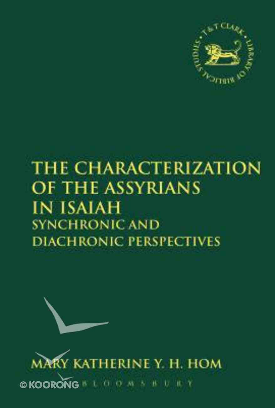 The Characterization of the Assyrians in Isaiah (Library Of Hebrew Bible/old Testament Studies Series) Paperback