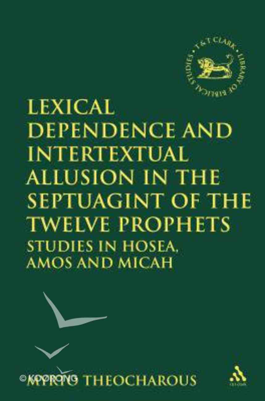 Lexical Dependence and Intertextual Allusion in the Septuagint of the Twelve Prophets (Library Of Hebrew Bible/old Testament Studies Series) Paperback