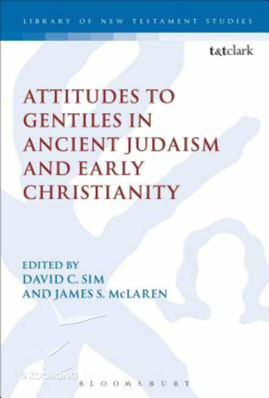 Attitudes to Gentiles in Ancient Judaism and Early Christianity (Library Of New Testament Studies Series) Hardback