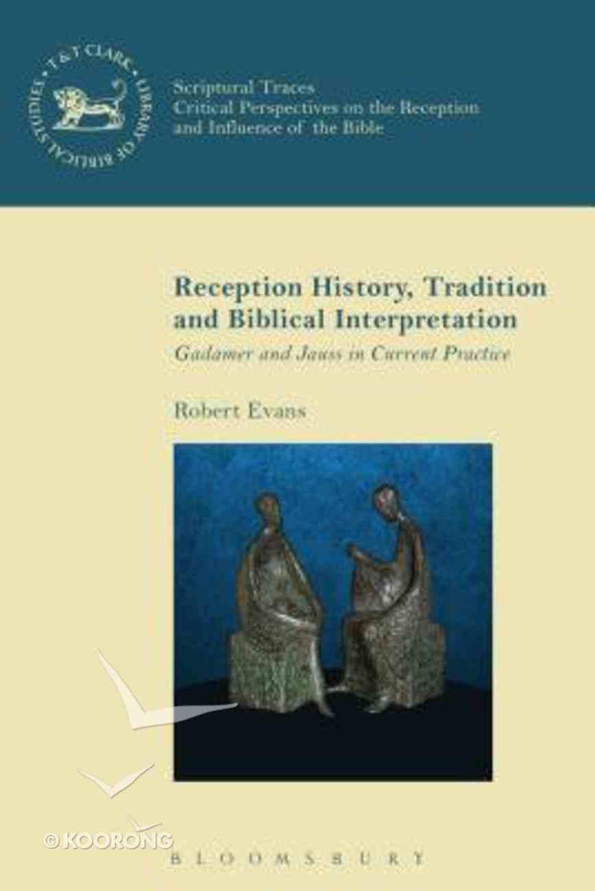 Reception History, Tradition and Biblical Interpretation (Library Of Hebrew Bible/old Testament Studies Series) Hardback