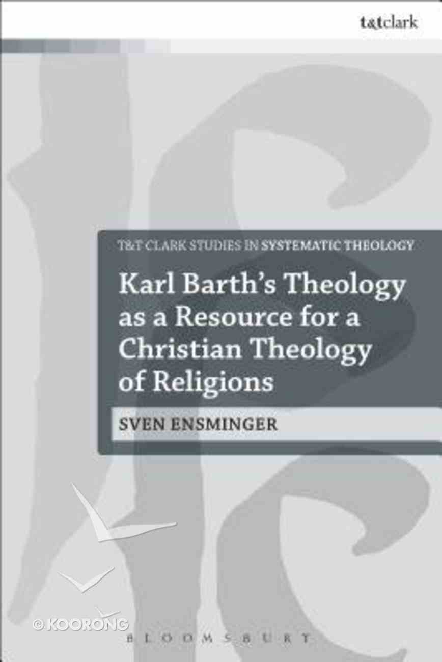 Karl Barth's Theology as a Resource For a Christian Theology of Religions (Ttcsg Series) Hardback