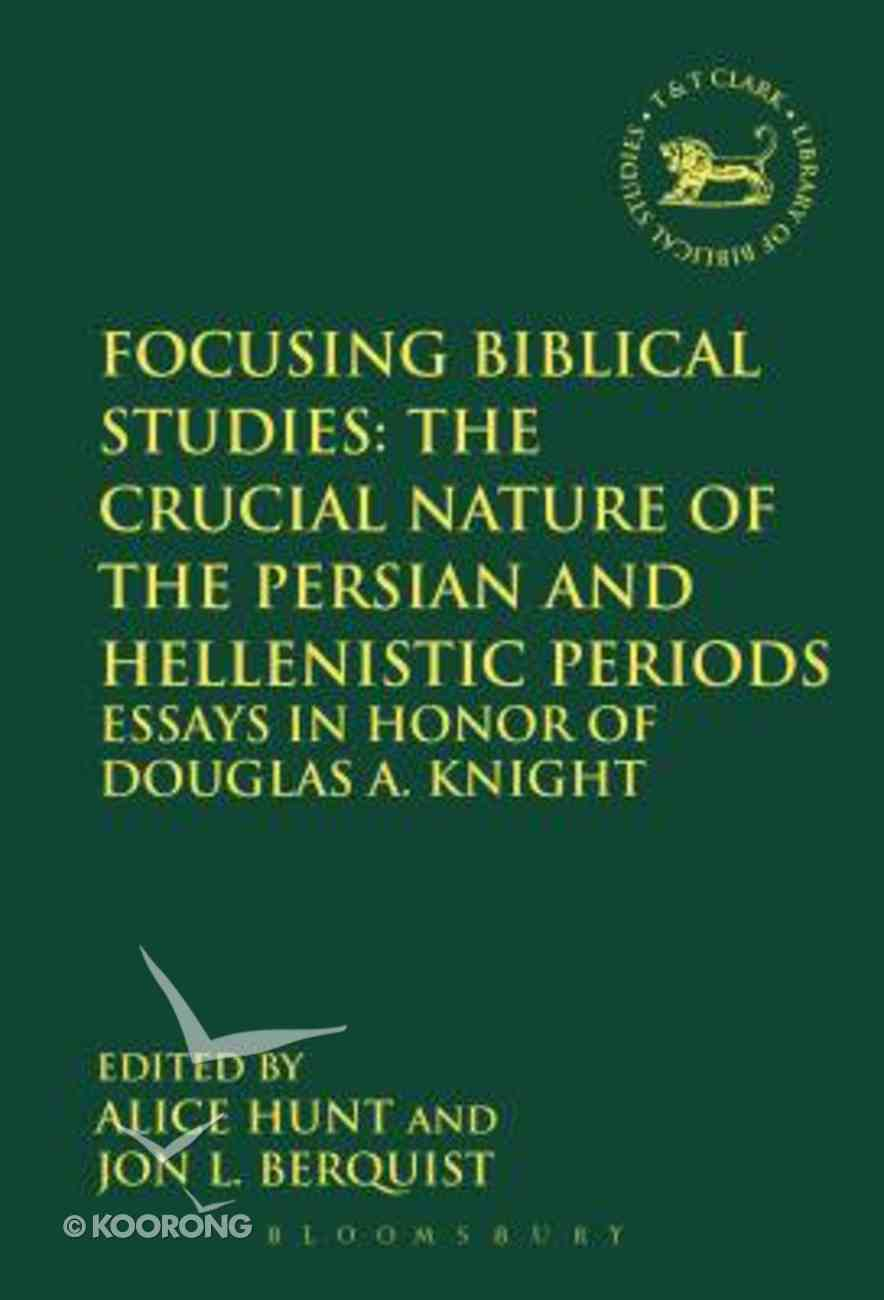 Focusing Biblical Studies: The Crucial Nature of the Persian and Hellenistic Periods (Library Of Hebrew Bible/old Testament Studies Series) Paperback