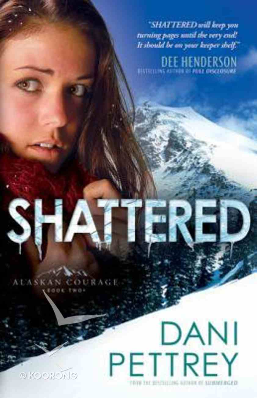 Shattered (#02 in Alaskan Courage Series) Paperback