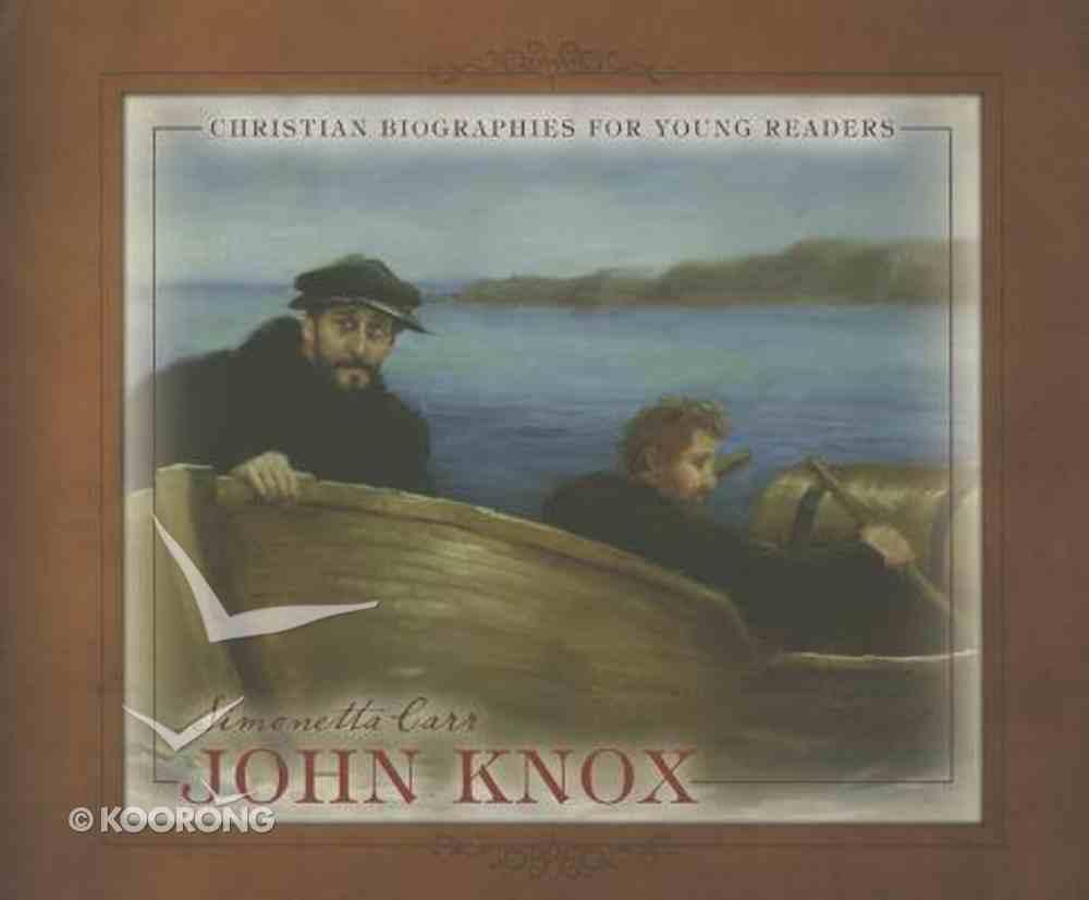 John Knox (Christian Biographies For Young Readers Series) Hardback