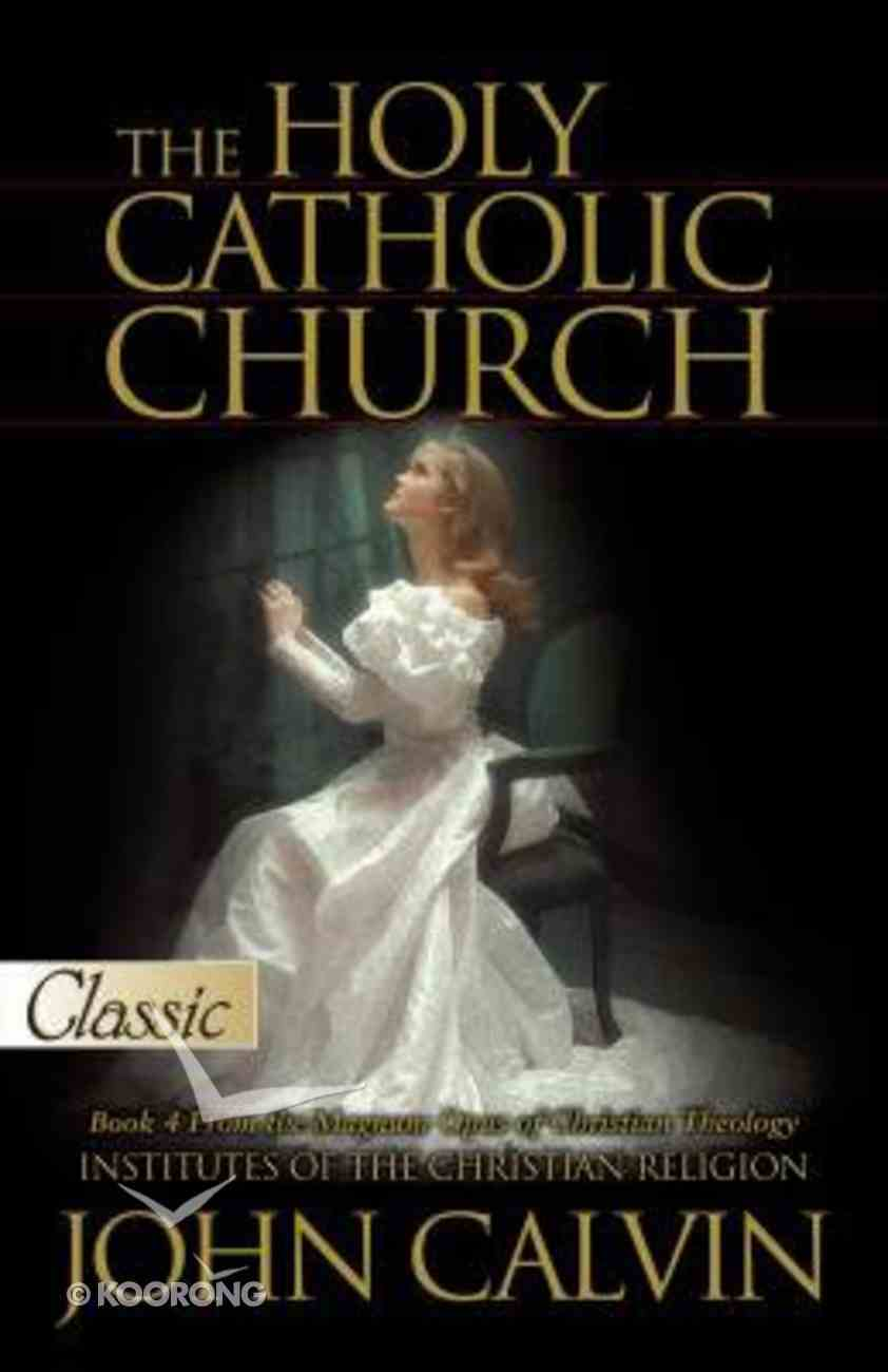 The Holy Catholic Church (Pure Gold Classics Series) Paperback