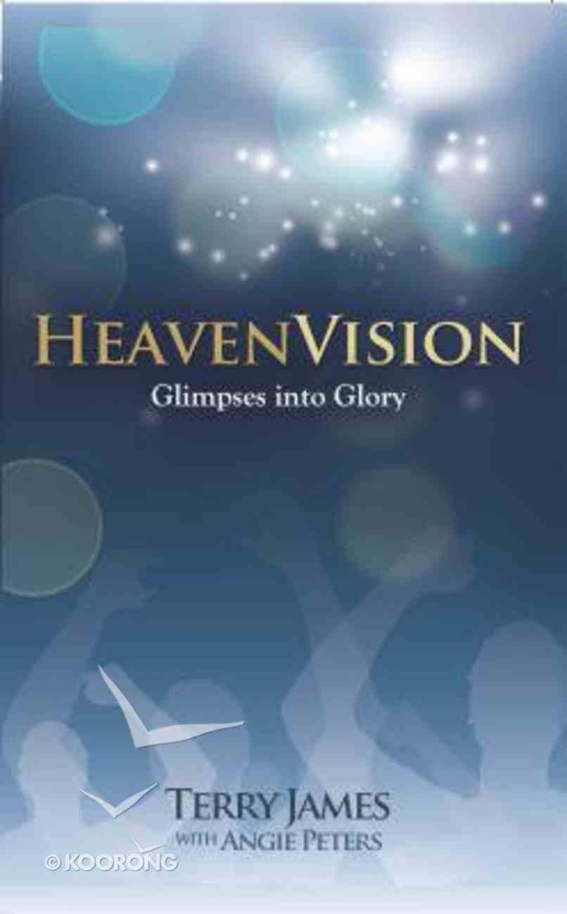 Heavenvision: Glimpses Into Glory Hardback