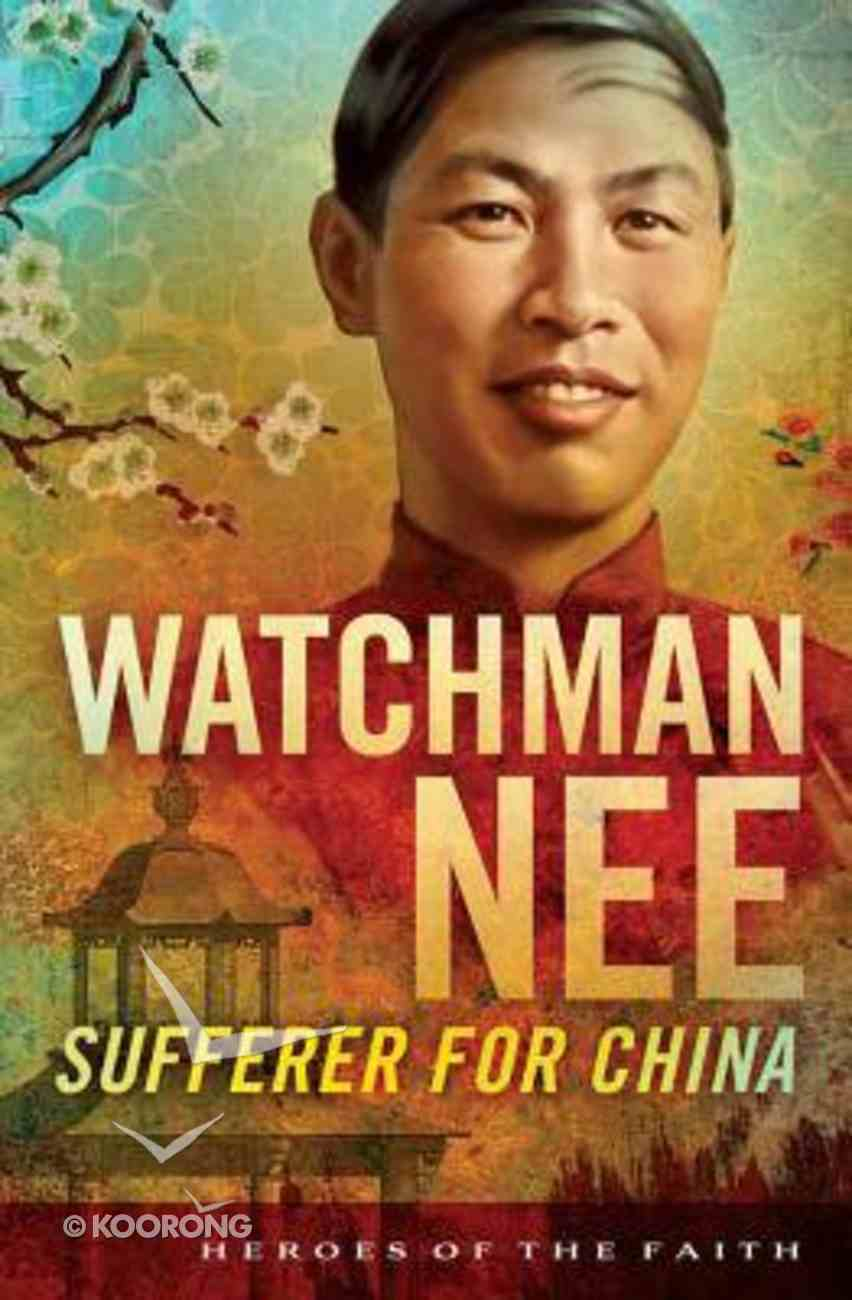 Watchman Nee - Sufferer For China (Heroes Of The Faith Series) Paperback