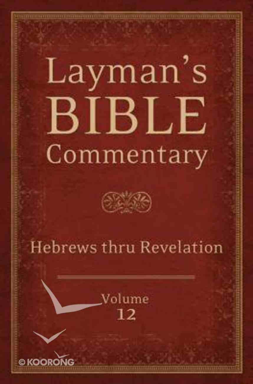 Hebrews Thru Revelation (#12 in Layman's Bible Commentary Series) Paperback