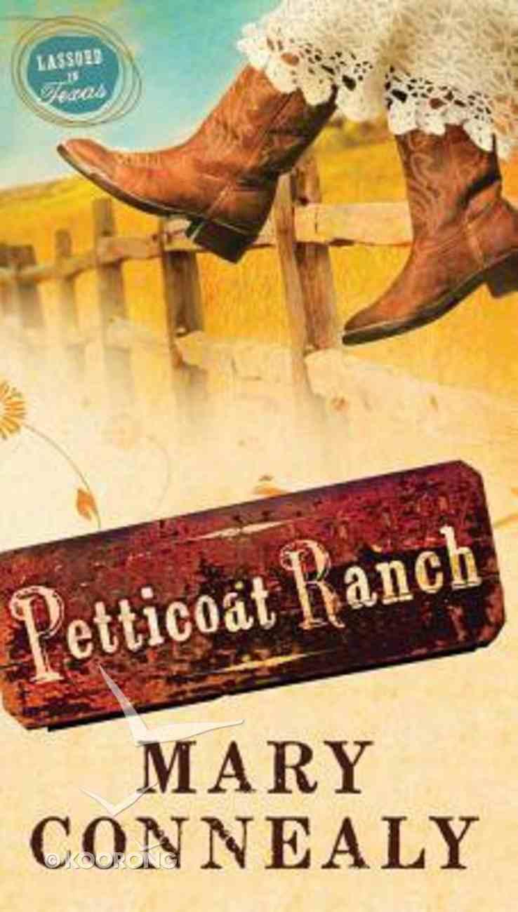 Petticoat Ranch (#01 in Lassoed In Texas Series) Mass Market