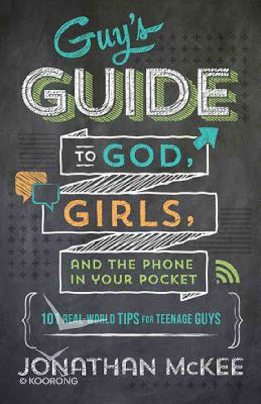 The Guy's Guide to God, Girls, and the Phone in Your Pocket: 101 Real-World Tips For Teenaged Guys Paperback