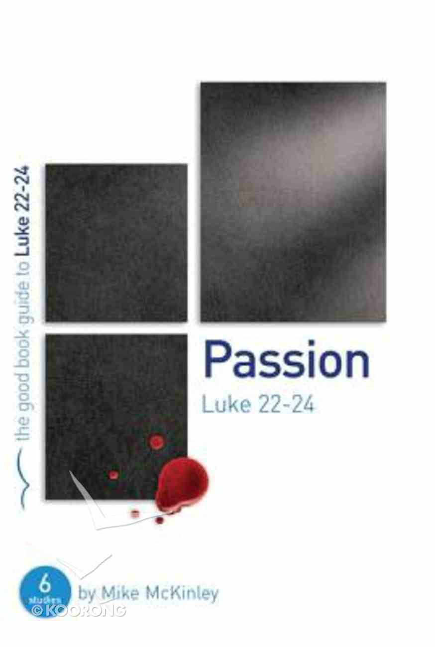Passion - Luke 22-24 (The Good Book Guides Series) Paperback
