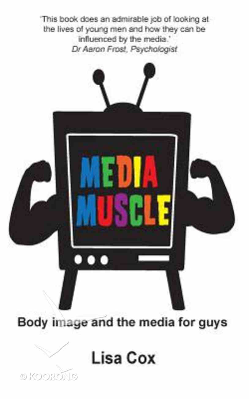Media Muscle: Body Image and the Media For Guys Paperback