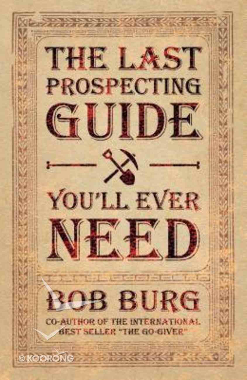 The Last Prospecting Guide You'll Ever Need Paperback