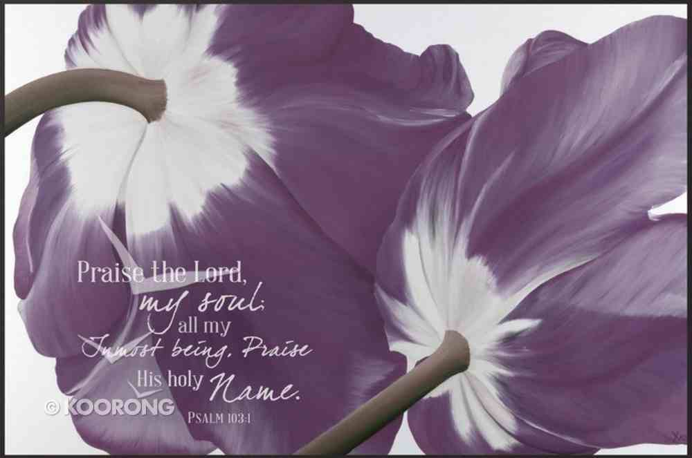Mounted Print: Praise the Lord My Soul, Psalm 106:1, Purple Tulips Plaque