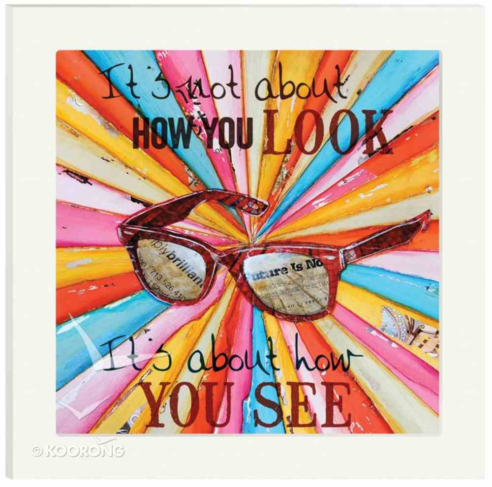 Framed Wall Art: It's Not About How You Look It's About How You See Plaque