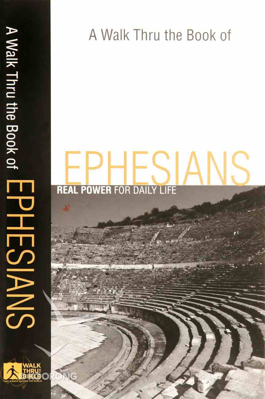 Ephesians: Real Power For Daily Life (A Walk Thru The Book Of Series) Paperback