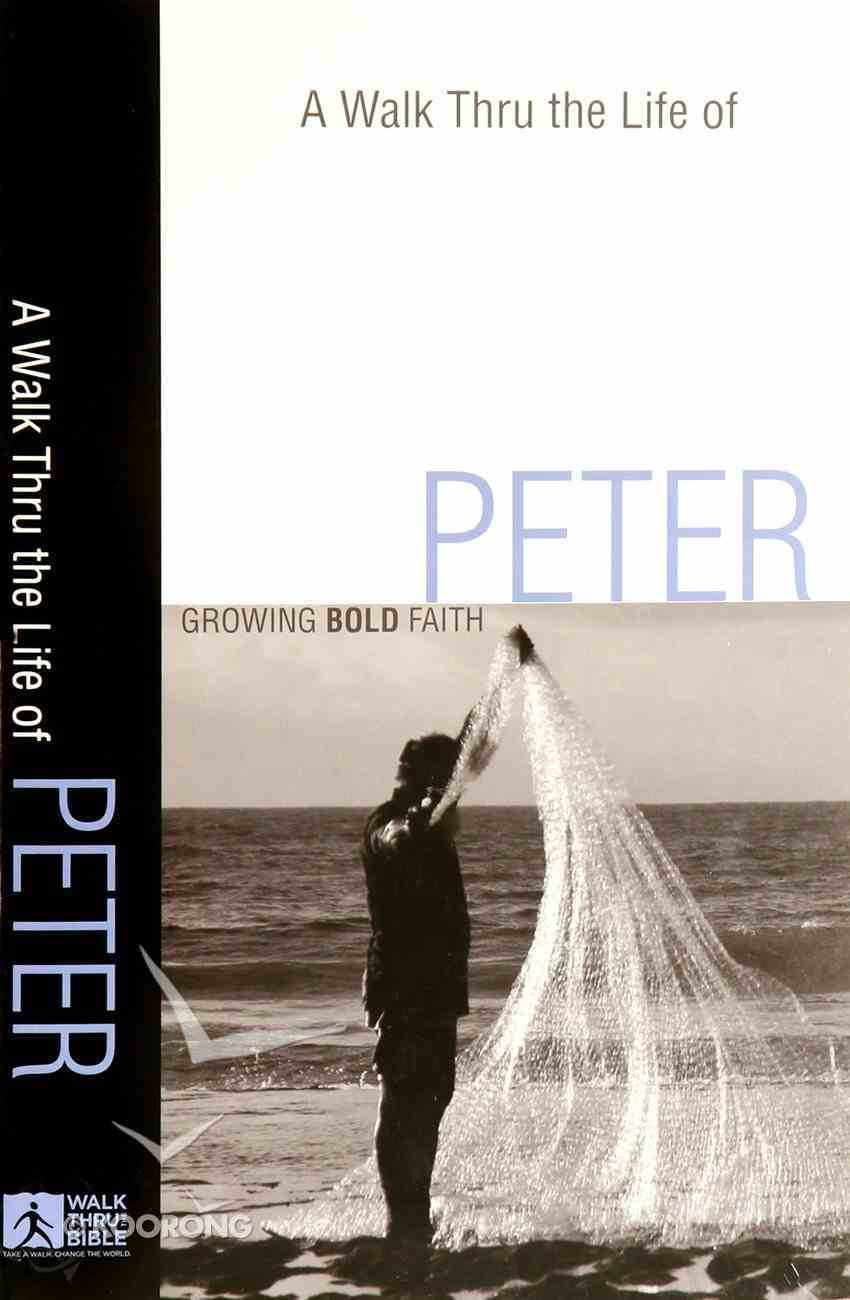 Peter: Growing Bold Faith (A Walk Thru The Book Of Series) Paperback