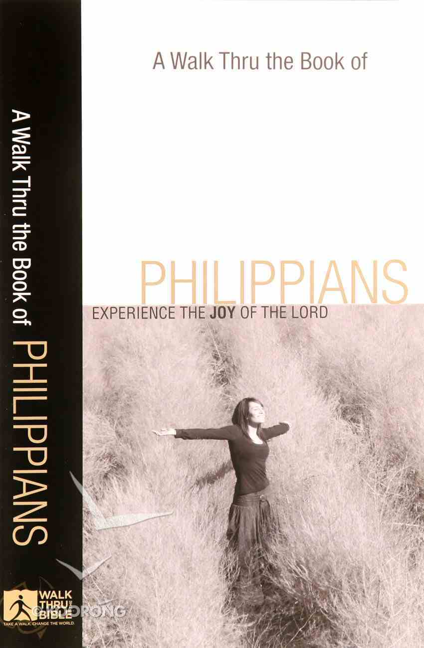 Philippians: Experience the Joy of the Lord (A Walk Thru The Book Of Series) Paperback