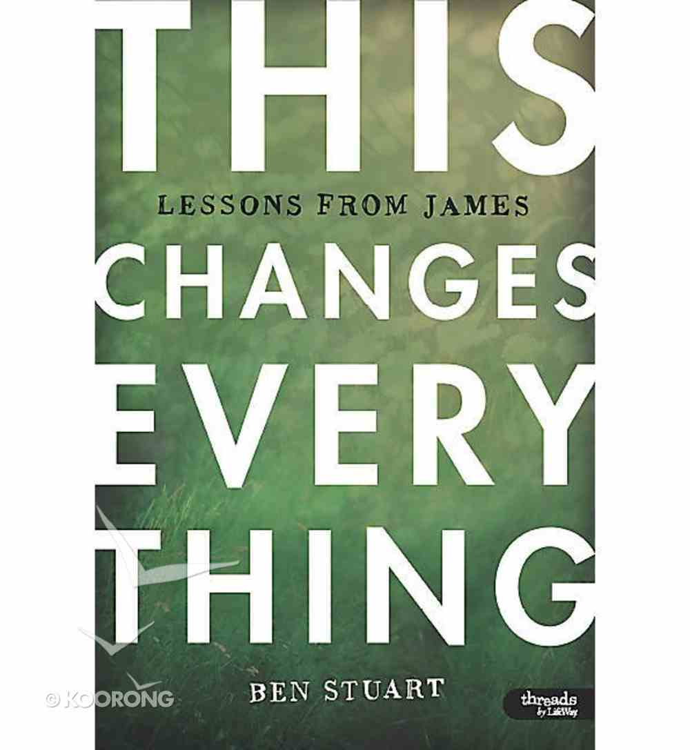 This Changes Everything - Lessons From James (8 Sessions) (Leader Kit) Pack