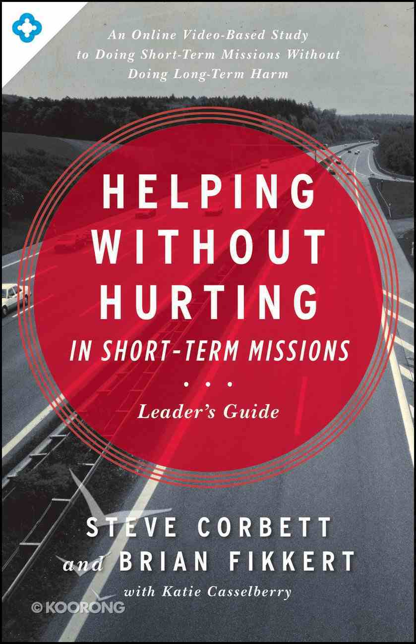 Helping Without Hurting in Short-Term Missions (Leader's Guide) Paperback