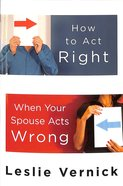 How To Act Right When Your Spouse Acts Wrong image