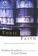 Toxic Faith: Experiencing Healing From Painful Spiritual Abuse image