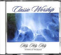 Album Image for Classic Worship: Holy, Holy, Holy - Hymns of Worshp - DISC 1