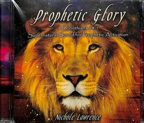 Album Image for Prophetic Glory: Supernatural Sound For Prophetic Activation - DISC 1