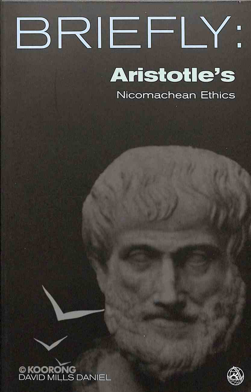 Aristotle's the Nicomachean Ethics (Books I-Iii, Vi and X) (Briefly Series) Paperback