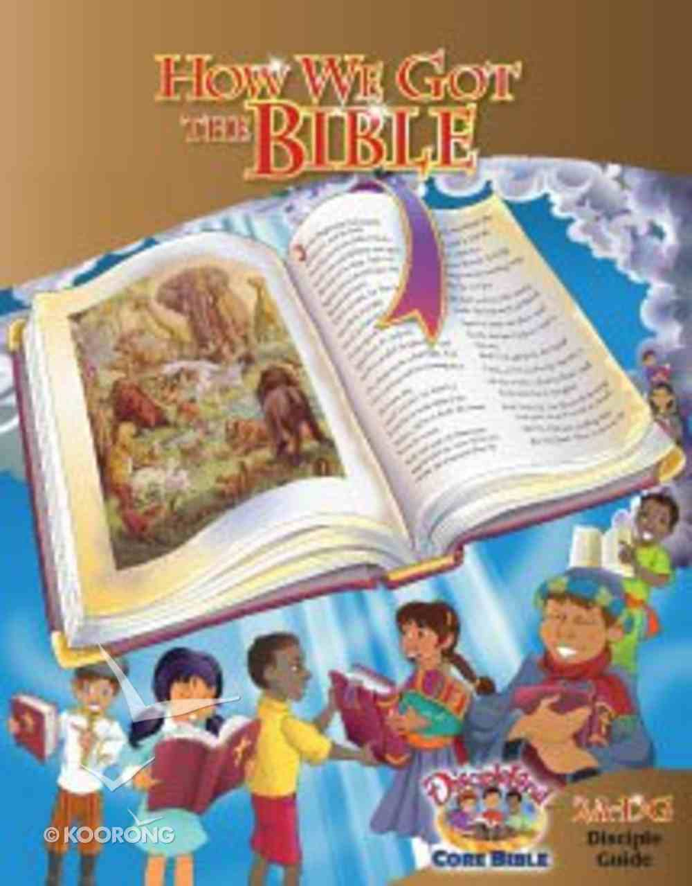 Dlc A2: How We Got the Bible Student's Guide Ages 7-9 (Discipleland Level 2, Ages 7-9, Qtrs Abcd Series) Paperback