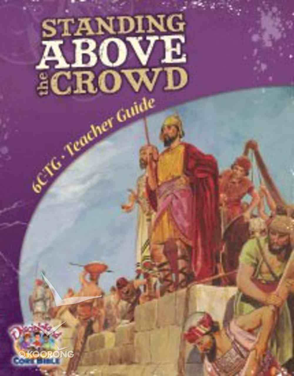 Dlc C6: Walking With God Teacher's Guide Ages 11-14 (Standing Above the Crowd) (Discipleland Level 6, Ages 11-14, Qtrs Abcd Series) Paperback
