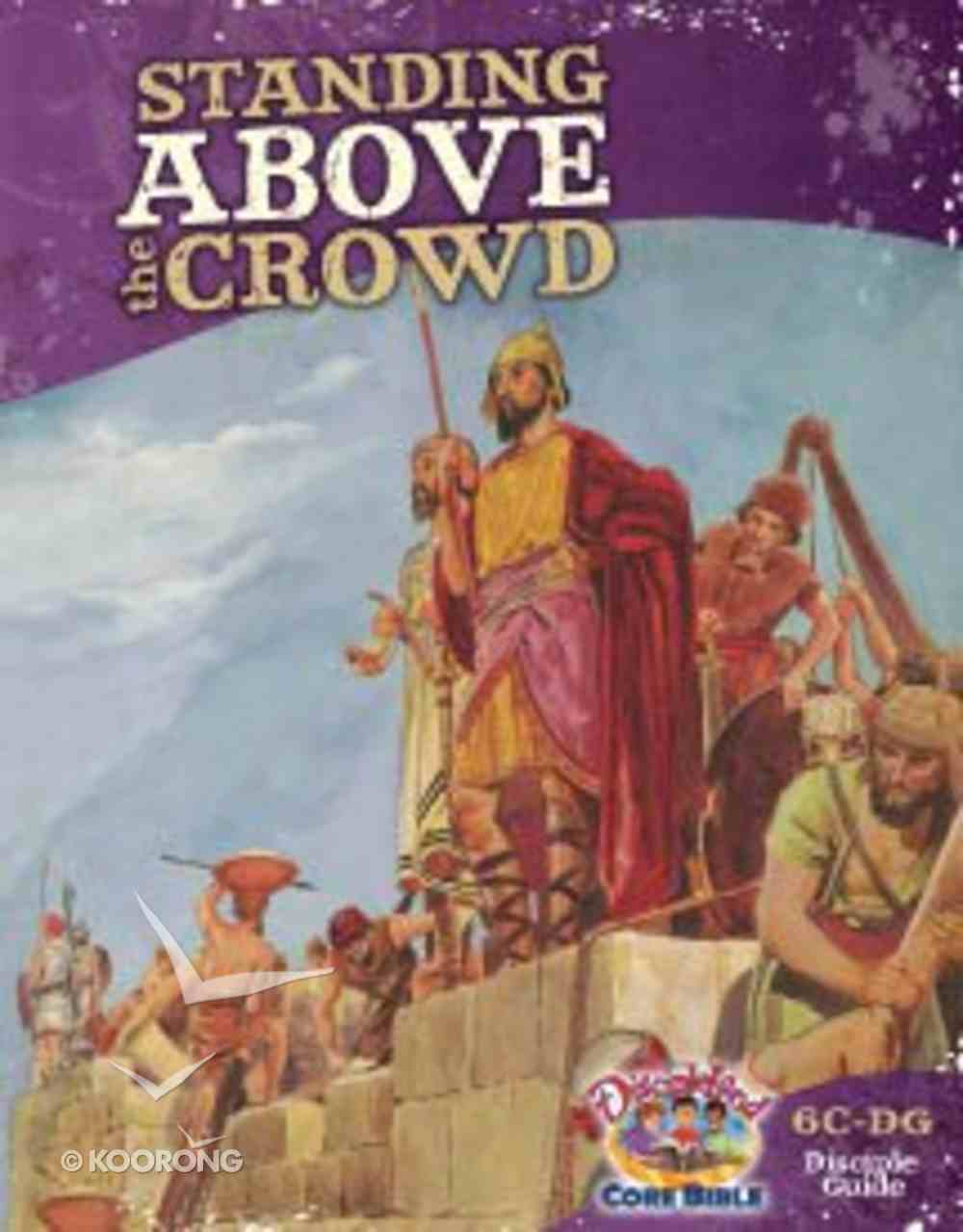 Dlc C6: Walking With God Student's Guide Ages 11-14 (Standing Above the Crowd) (Discipleland Level 6, Ages 11-14, Qtrs Abcd Series) Paperback