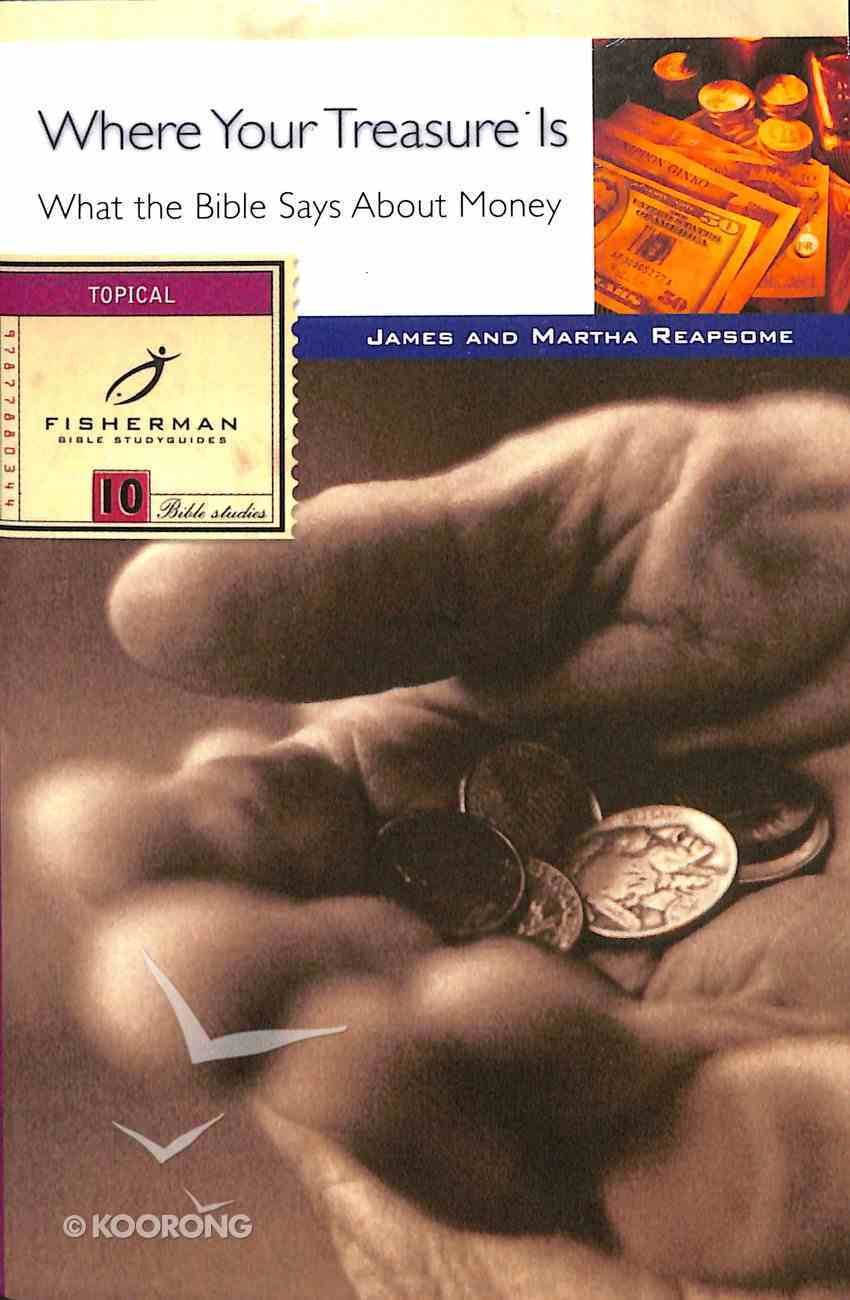 Where Your Treasure Is: What the Bible Says About Money (Fisherman Bible Studyguide Series) Paperback