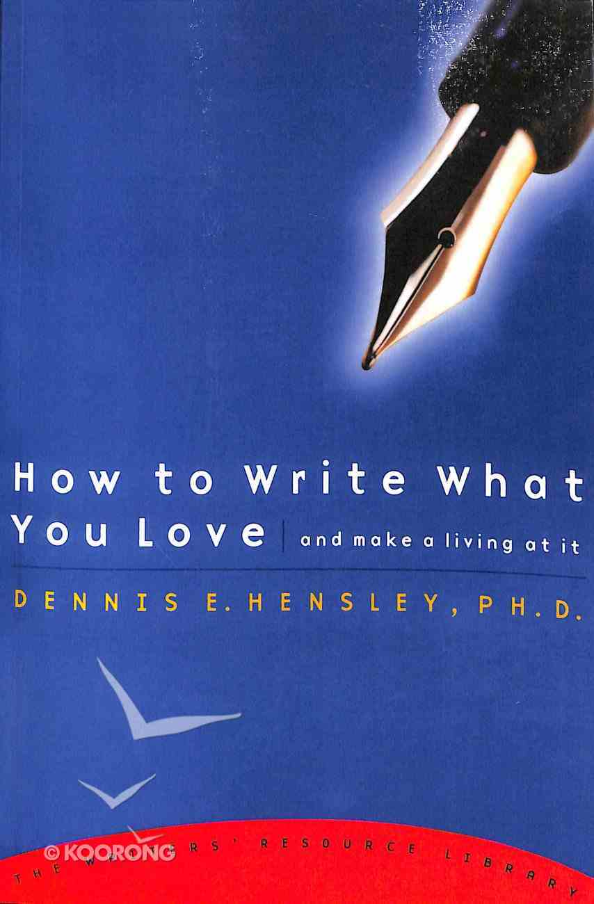 How to Write What You Love & Make a Living At It Paperback